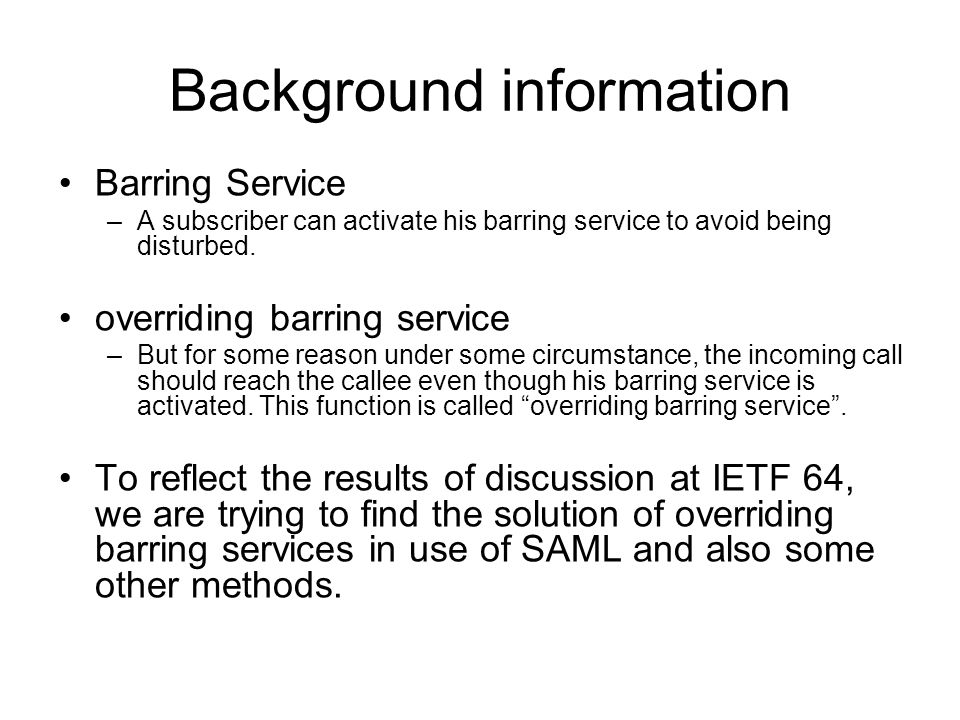 Background information Barring Service –A subscriber can activate his barring service to avoid being disturbed.