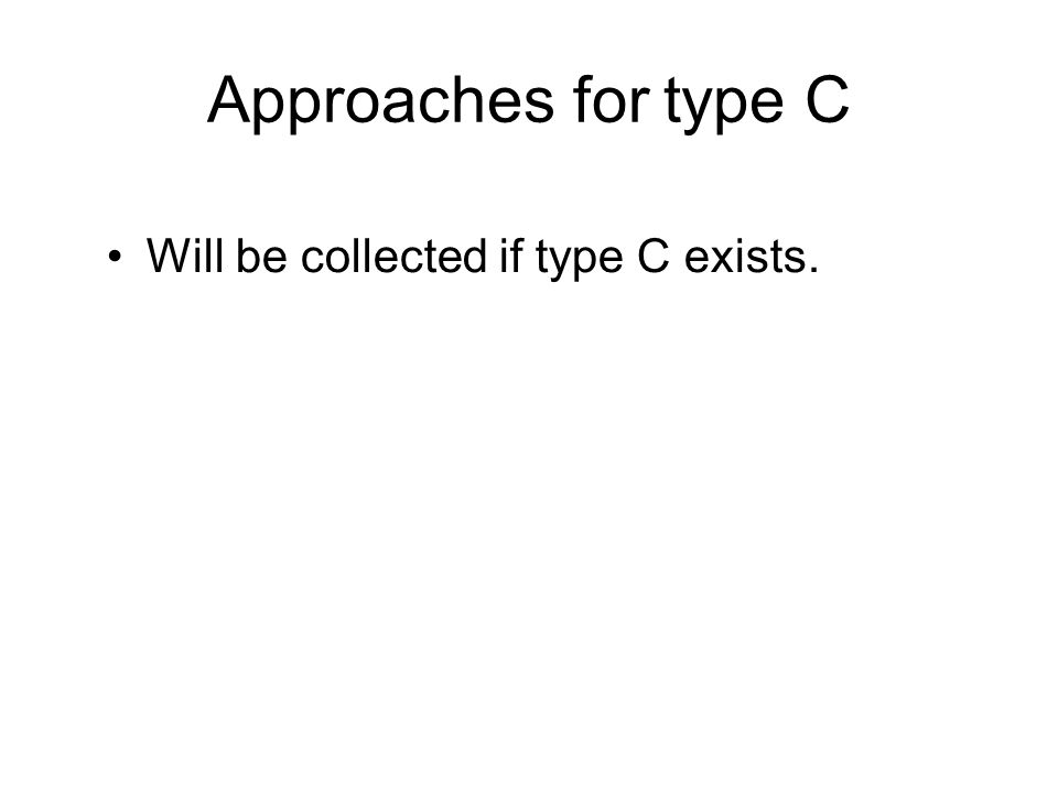 Approaches for type C Will be collected if type C exists.