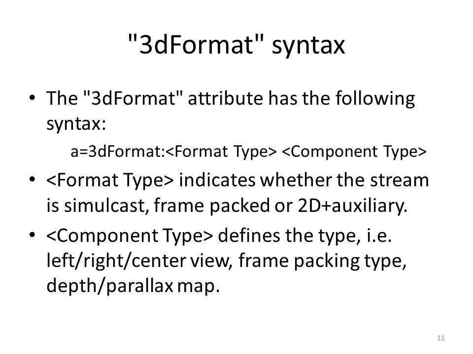 3dFormat syntax The 3dFormat attribute has the following syntax: a=3dFormat: indicates whether the stream is simulcast, frame packed or 2D+auxiliary.
