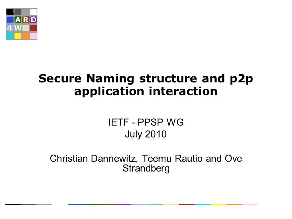 Secure Naming structure and p2p application interaction IETF - PPSP WG July 2010 Christian Dannewitz, Teemu Rautio and Ove Strandberg