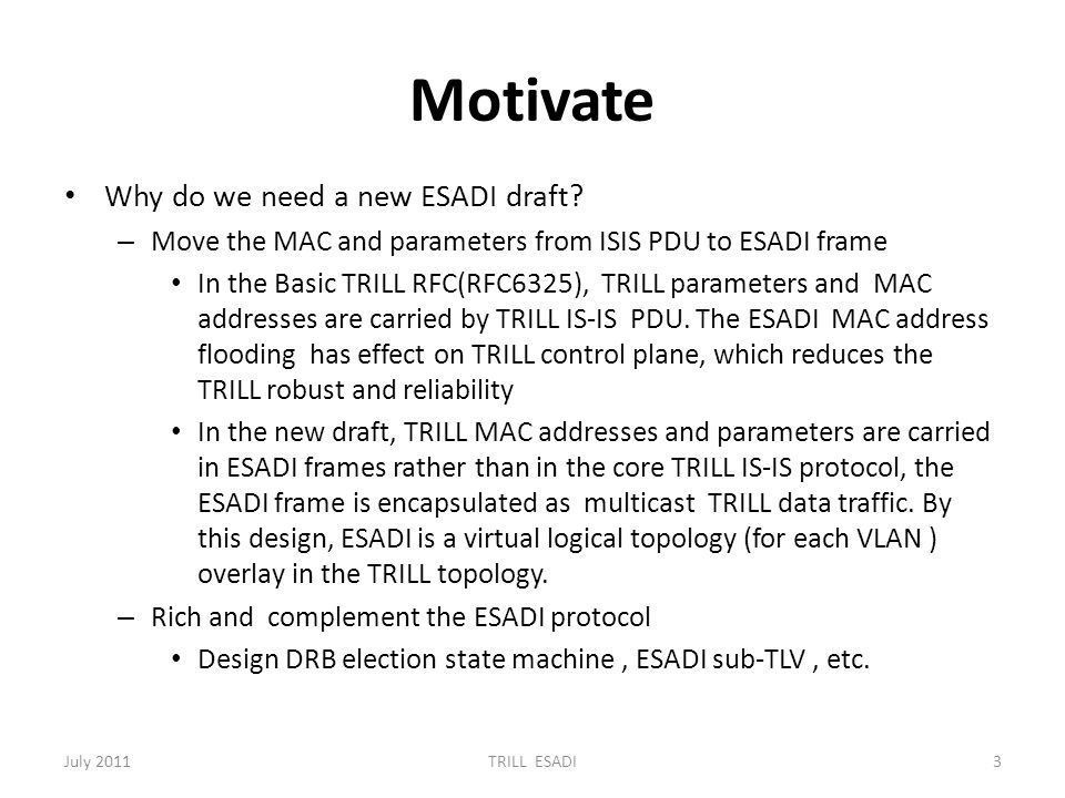 Motivate Why do we need a new ESADI draft? – Move the MAC and parameters from ISIS PDU to ESADI frame In the Basic TRILL RFC(RFC6325), TRILL parameter