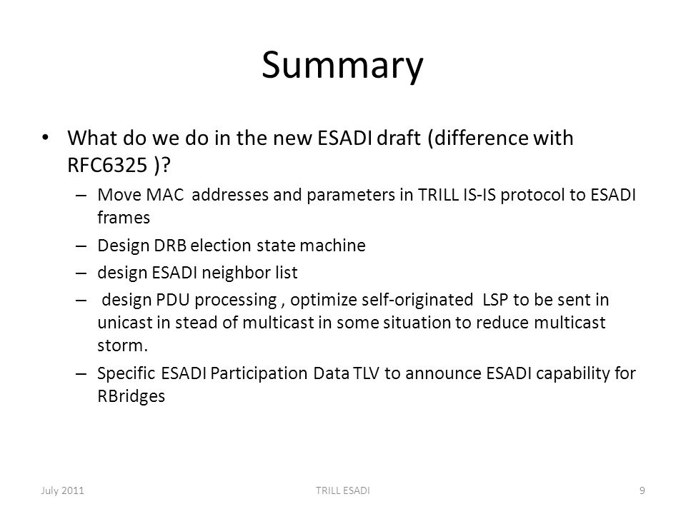 Summary What do we do in the new ESADI draft (difference with RFC6325 )? – Move MAC addresses and parameters in TRILL IS-IS protocol to ESADI frames –