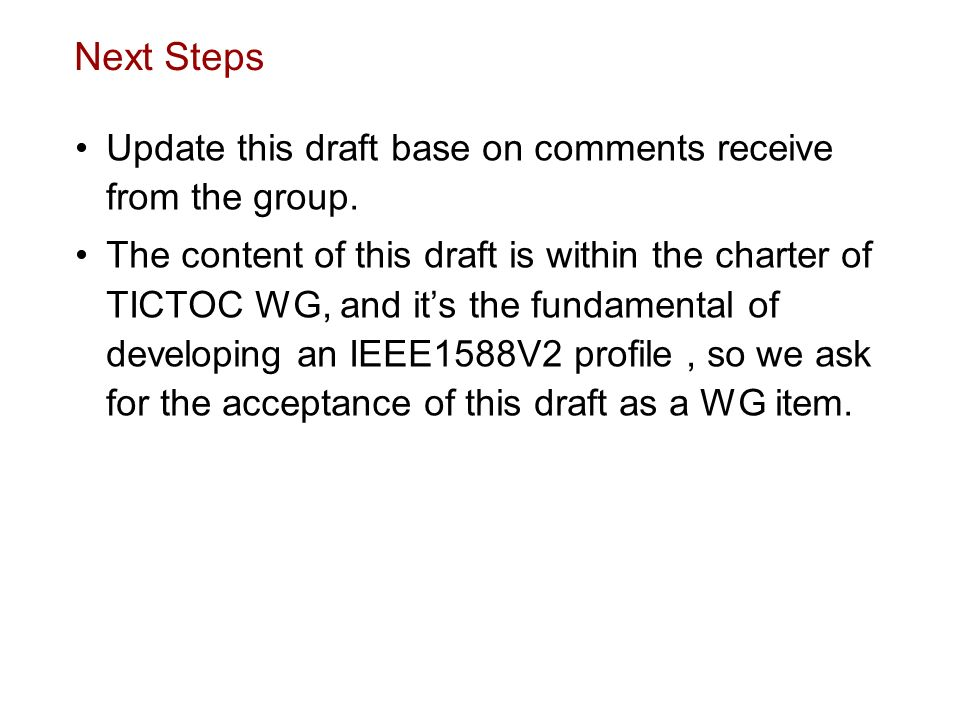 Next Steps Update this draft base on comments receive from the group. The content of this draft is within the charter of TICTOC WG, and its the fundam