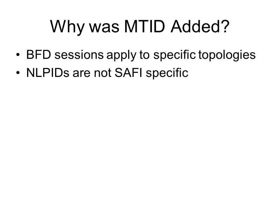 Why was MTID Added? BFD sessions apply to specific topologies NLPIDs are not SAFI specific
