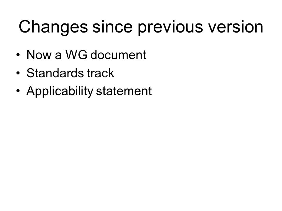 Changes since previous version Now a WG document Standards track Applicability statement