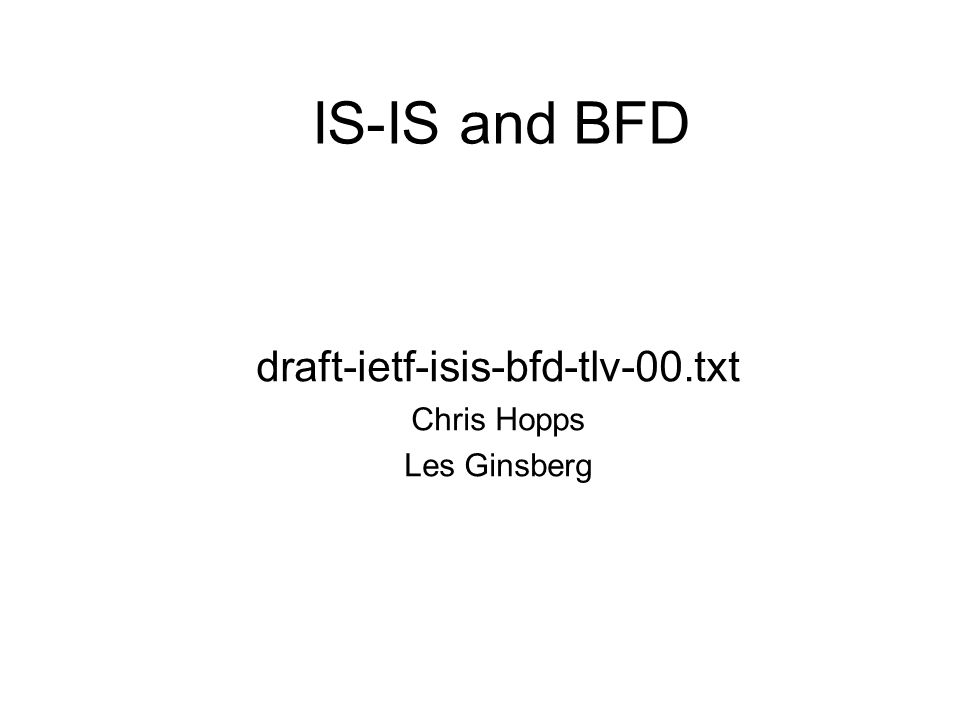 IS-IS and BFD draft-ietf-isis-bfd-tlv-00.txt Chris Hopps Les Ginsberg