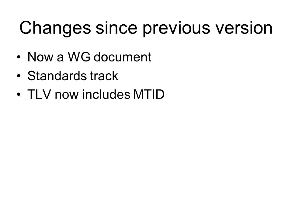 Changes since previous version Now a WG document Standards track TLV now includes MTID