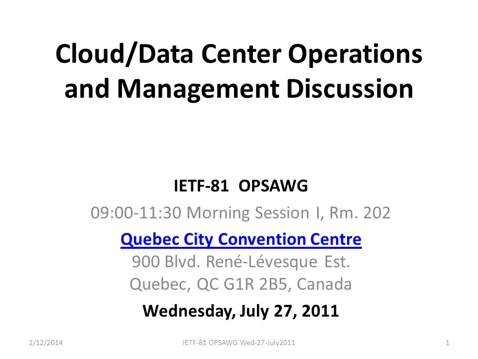 Cloud/Data Center Operations and Management Discussion IETF-81 OPSAWG 09:00-11:30 Morning Session I, Rm.