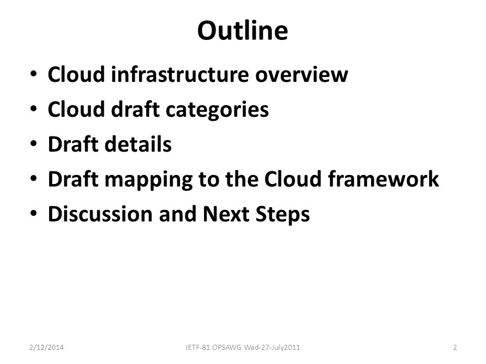 Outline Cloud infrastructure overview Cloud draft categories Draft details Draft mapping to the Cloud framework Discussion and Next Steps 2/12/2014IETF-81 OPSAWG Wed-27-July20112
