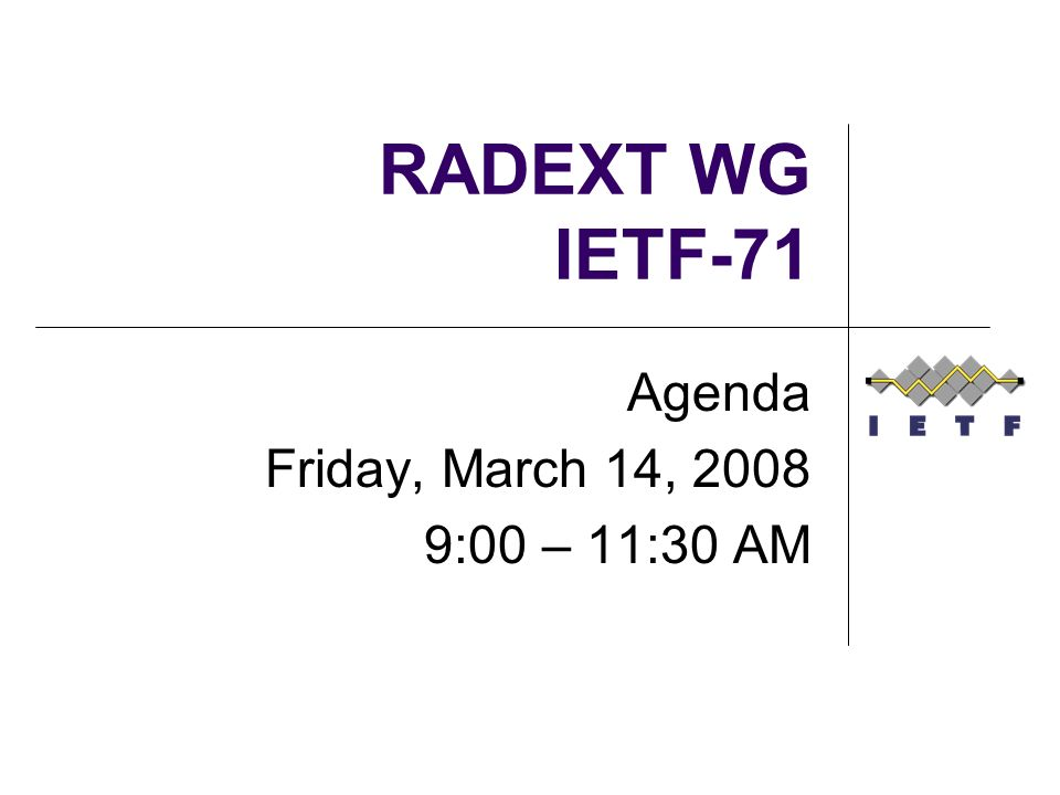 RADEXT WG IETF-71 Agenda Friday, March 14, 2008 9:00 – 11:30 AM