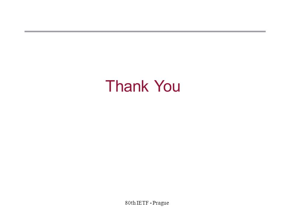 9 Copyright © 2004 Juniper Networks, Inc. Proprietary and Confidentialwww.juniper.net 80th IETF - Prague Thank You
