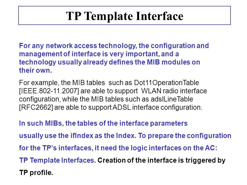 TP Template Interface For any network access technology, the configuration and management of interface is very important, and a technology usually already defines the MIB modules on their own.
