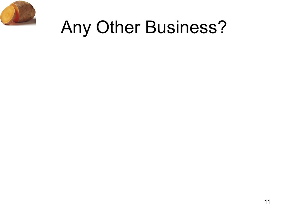 11 Any Other Business?