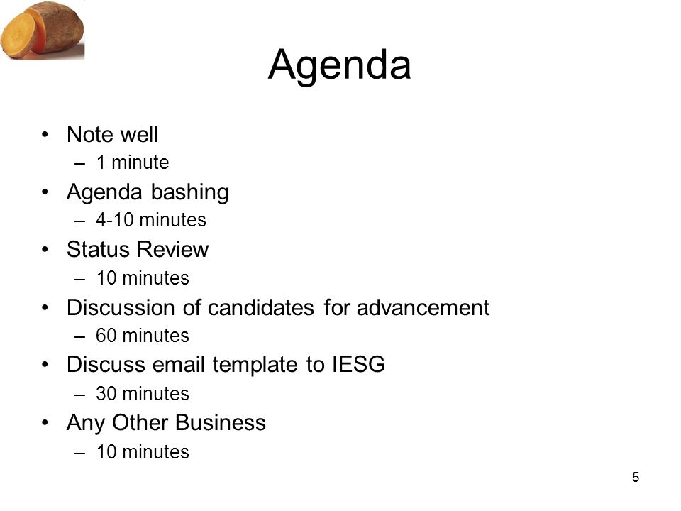 5 Agenda Note well –1 minute Agenda bashing –4-10 minutes Status Review –10 minutes Discussion of candidates for advancement –60 minutes Discuss email