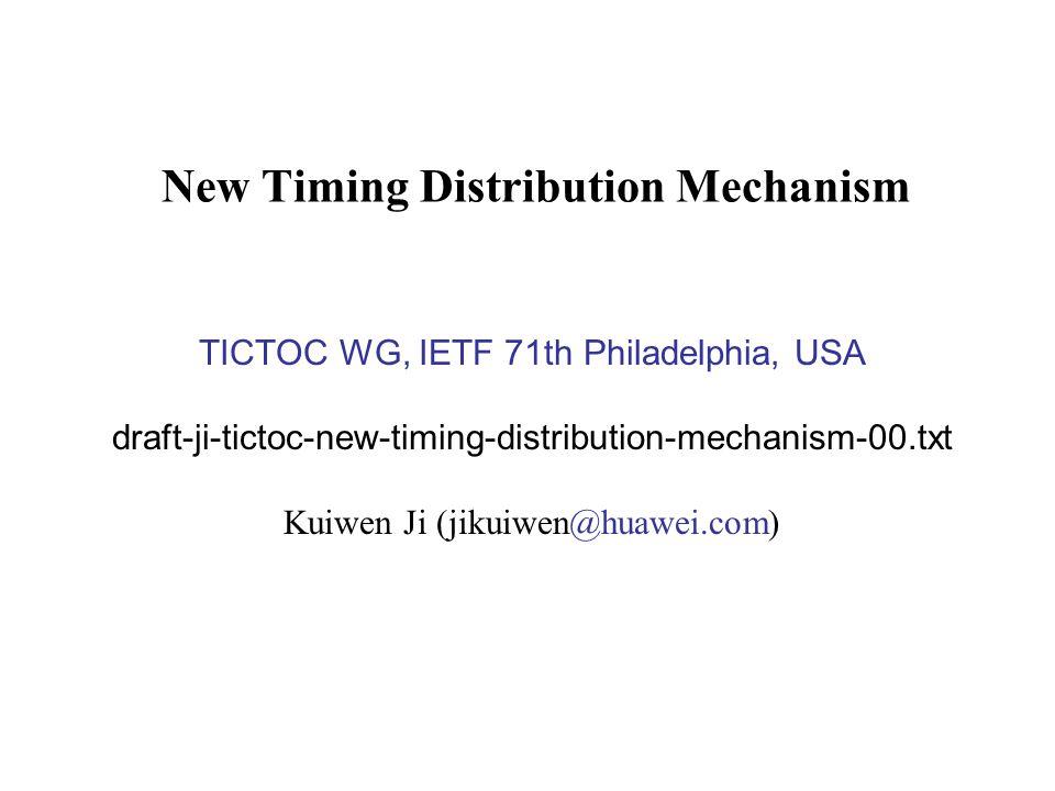 New Timing Distribution Mechanism TICTOC WG, IETF 71th Philadelphia, USA draft-ji-tictoc-new-timing-distribution-mechanism-00.txt Kuiwen Ji (jikuiwen@huawei.com)