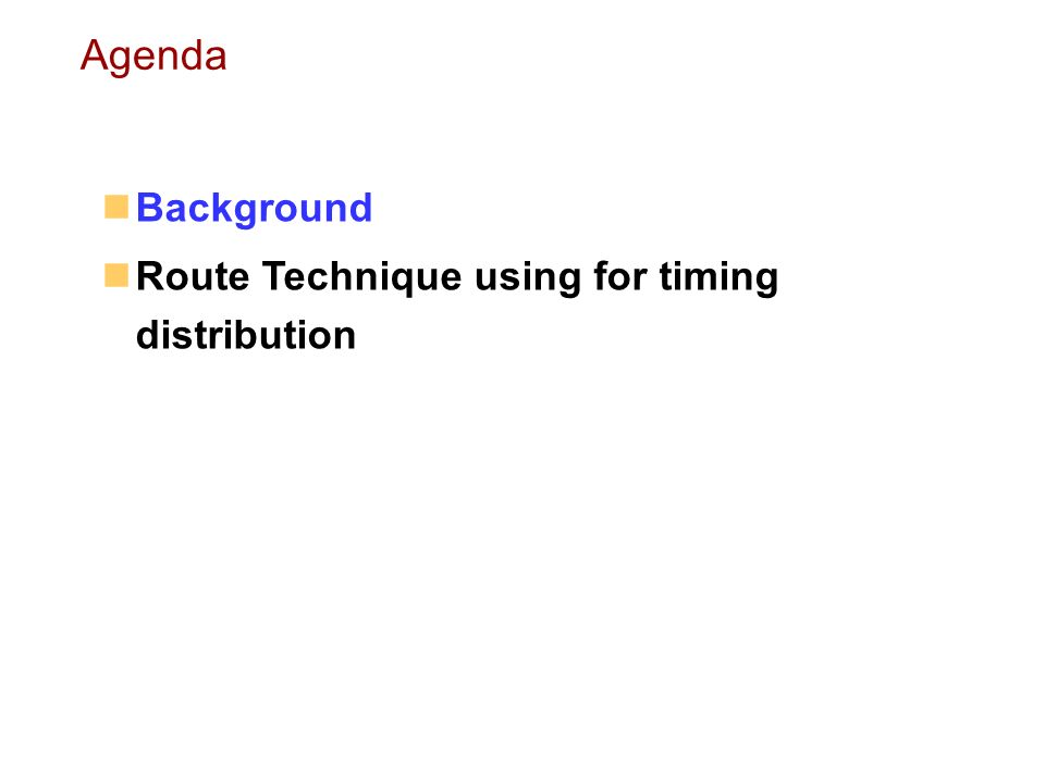 Background Route Technique using for timing distribution Agenda