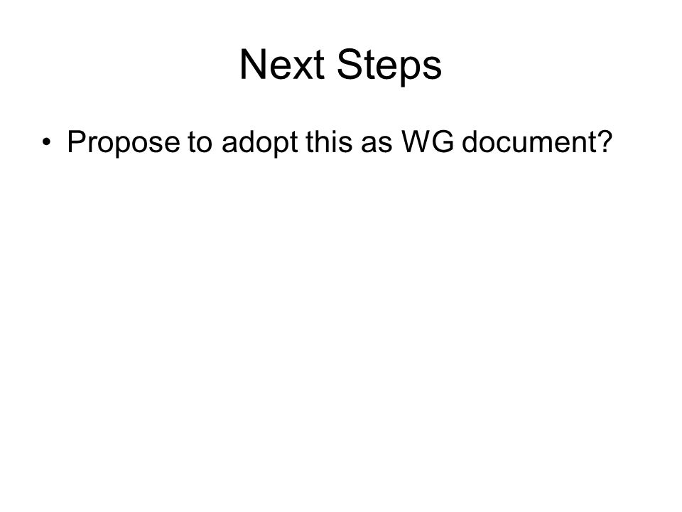 Next Steps Propose to adopt this as WG document?
