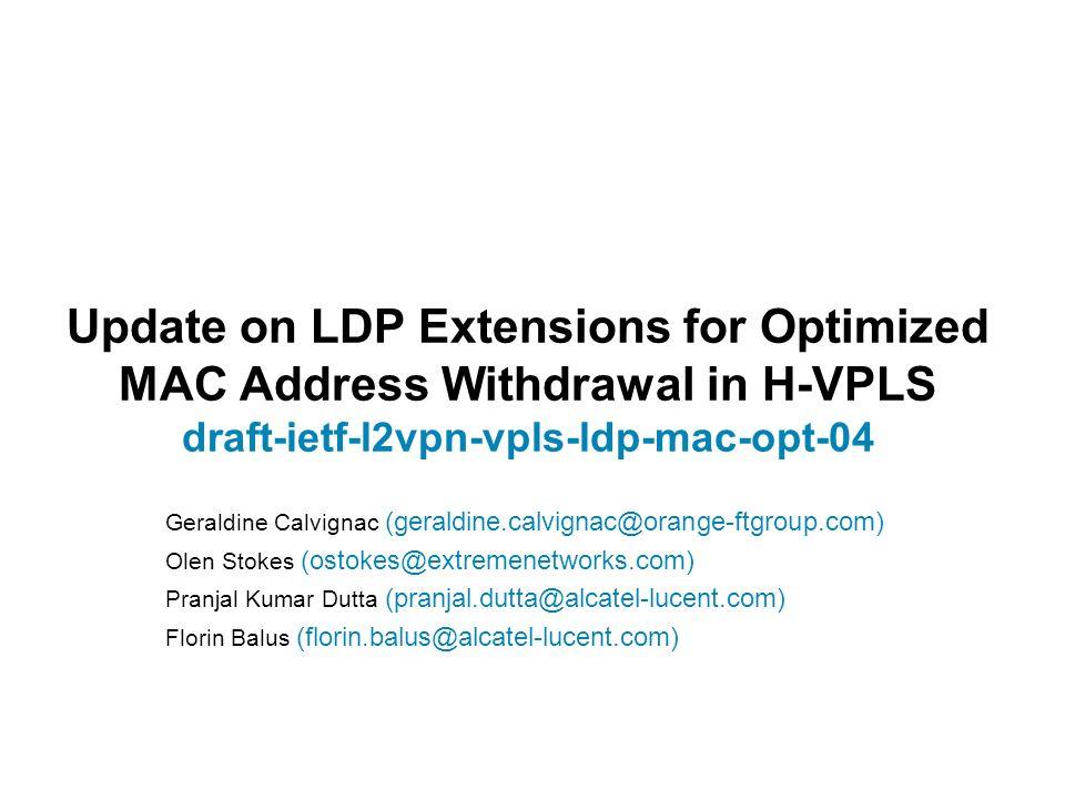 Update on LDP Extensions for Optimized MAC Address Withdrawal in H-VPLS draft-ietf-l2vpn-vpls-ldp-mac-opt-04 Geraldine Calvignac (geraldine.calvignac@