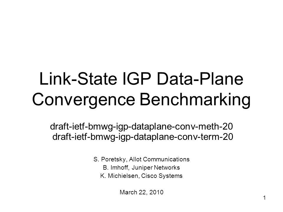 1 Link-State IGP Data-Plane Convergence Benchmarking draft-ietf-bmwg-igp-dataplane-conv-meth-20 draft-ietf-bmwg-igp-dataplane-conv-term-20 S.