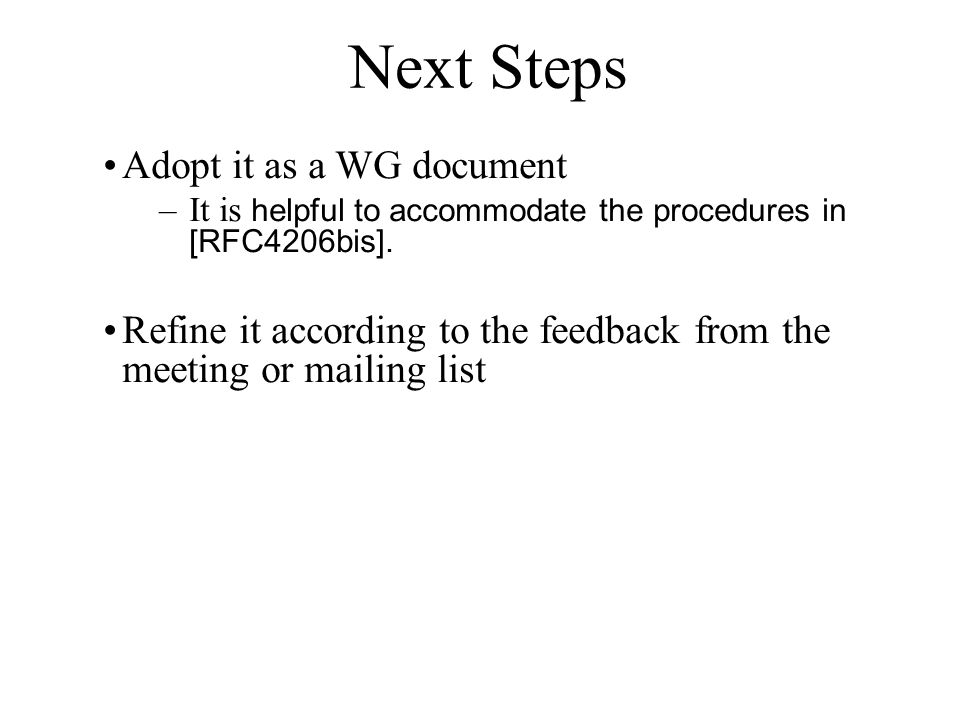 Next Steps Adopt it as a WG document –It is helpful to accommodate the procedures in [RFC4206bis]. Refine it according to the feedback from the meetin
