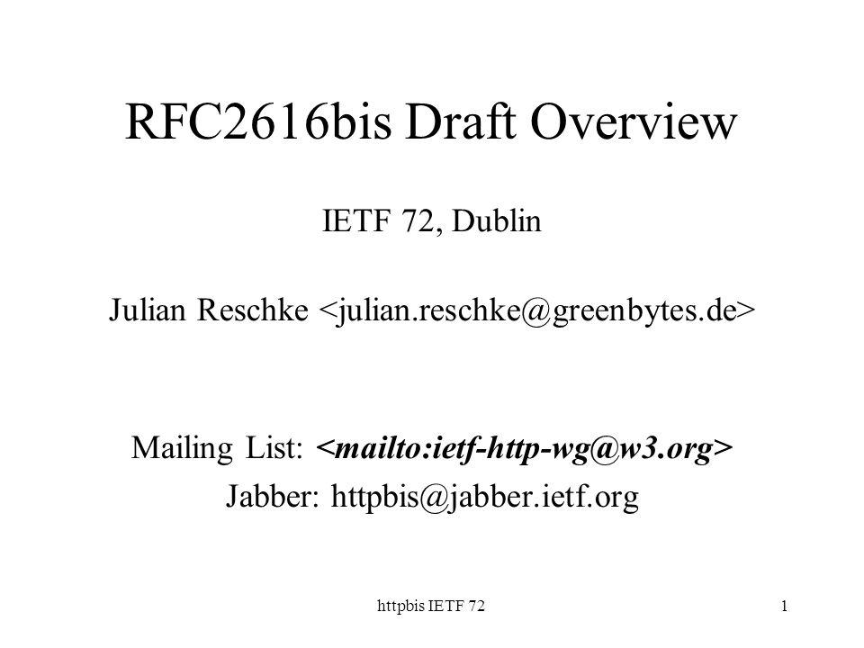 httpbis IETF 721 RFC2616bis Draft Overview IETF 72, Dublin Julian Reschke Mailing List: Jabber: httpbis@jabber.ietf.org