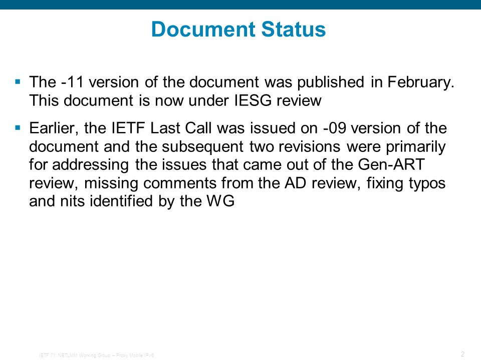 2 Document Status The -11 version of the document was published in February. This document is now under IESG review Earlier, the IETF Last Call was is