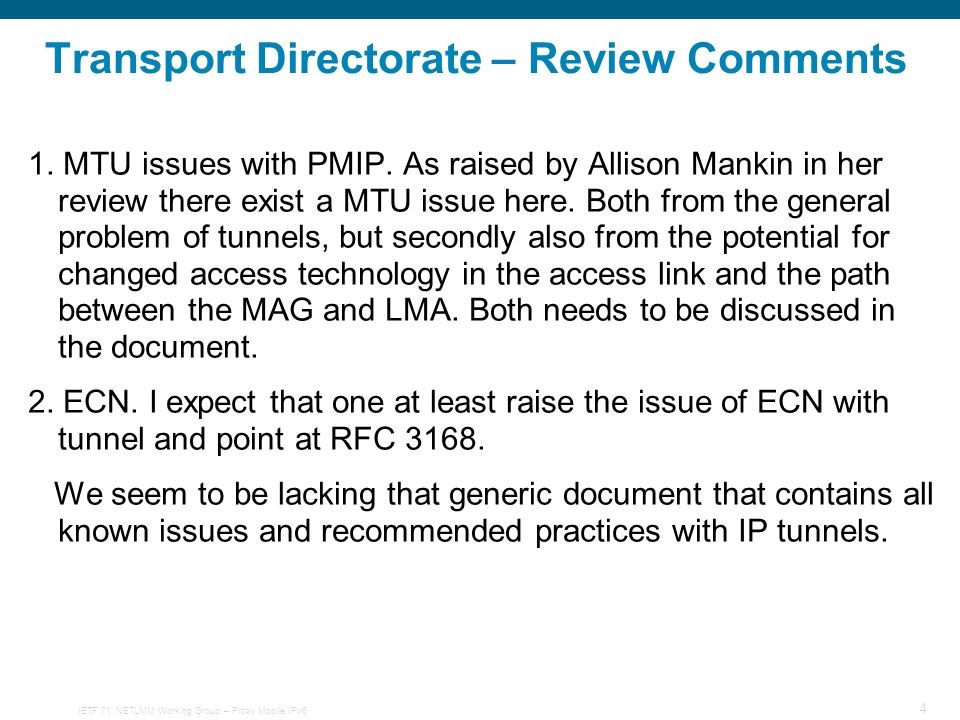 IETF 71: NETLMM Working Group – Proxy Mobile IPv6 4 Transport Directorate – Review Comments 1. MTU issues with PMIP. As raised by Allison Mankin in he