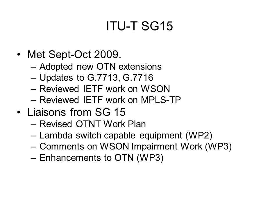 ITU-T SG15 Met Sept-Oct 2009. –Adopted new OTN extensions –Updates to G.7713, G.7716 –Reviewed IETF work on WSON –Reviewed IETF work on MPLS-TP Liaiso