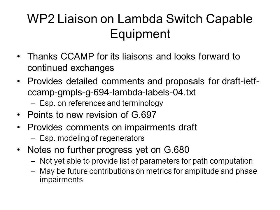 WP2 Liaison on Lambda Switch Capable Equipment Thanks CCAMP for its liaisons and looks forward to continued exchanges Provides detailed comments and p