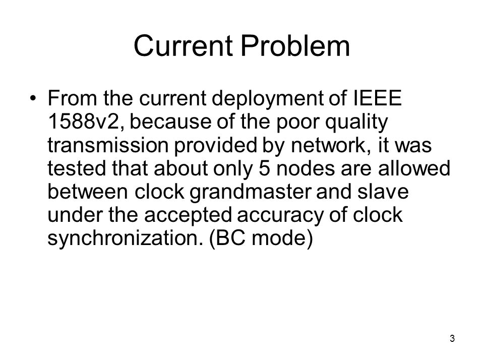3 Current Problem From the current deployment of IEEE 1588v2, because of the poor quality transmission provided by network, it was tested that about o