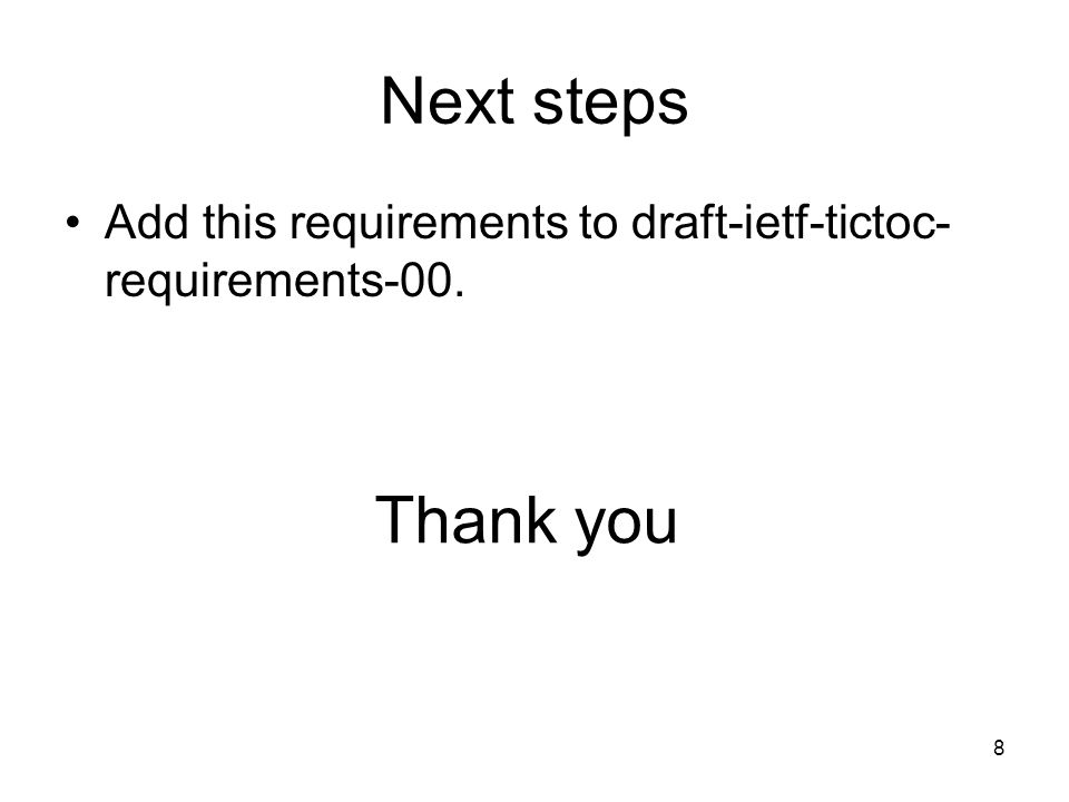 8 Next steps Add this requirements to draft-ietf-tictoc- requirements-00. Thank you