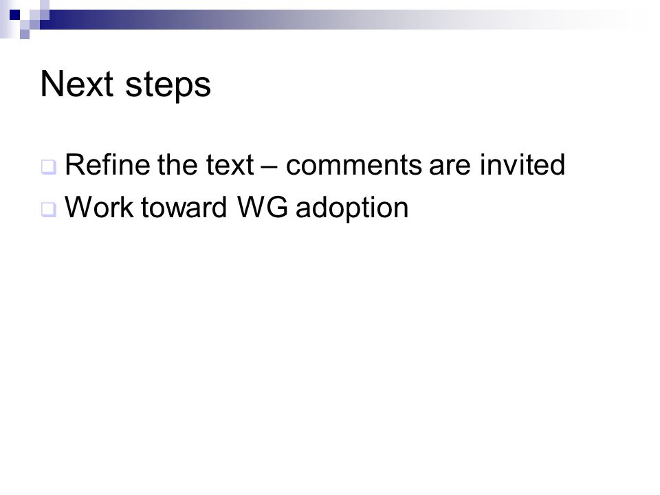 Next steps Refine the text – comments are invited Work toward WG adoption