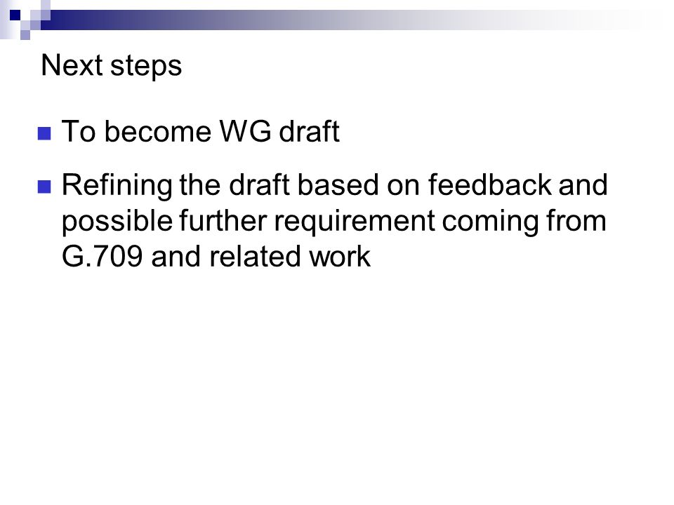 Next steps To become WG draft Refining the draft based on feedback and possible further requirement coming from G.709 and related work
