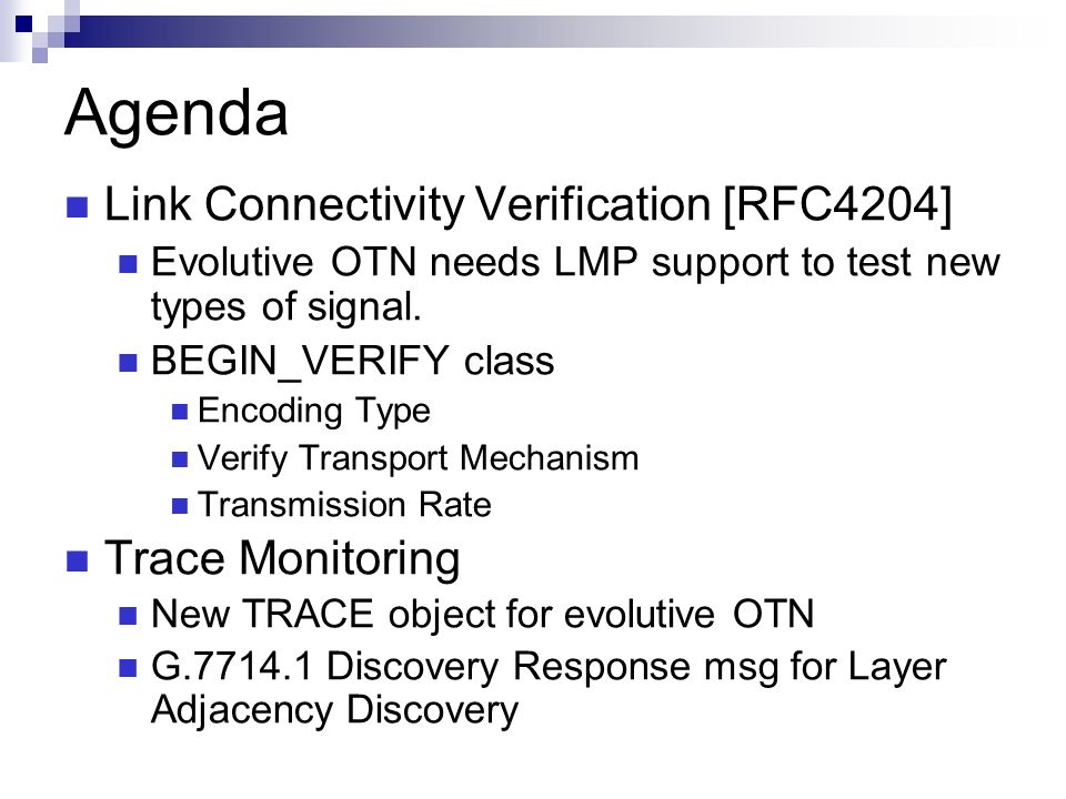 Agenda Link Connectivity Verification [RFC4204] Evolutive OTN needs LMP support to test new types of signal.