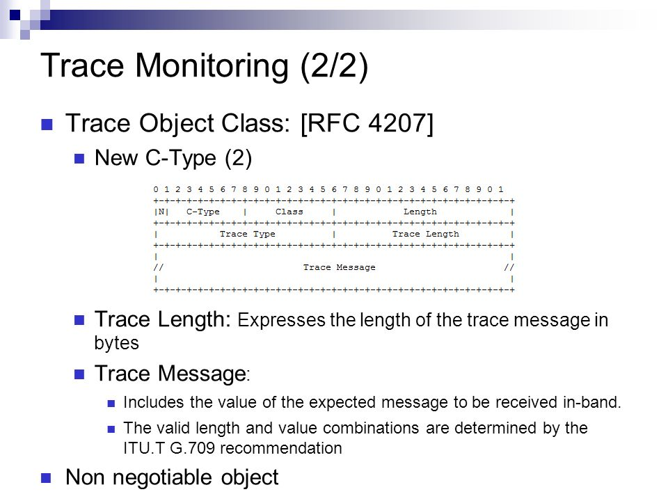 Trace Monitoring (2/2) Trace Object Class: [RFC 4207] New C-Type (2) Trace Length: Expresses the length of the trace message in bytes Trace Message : Includes the value of the expected message to be received in-band.