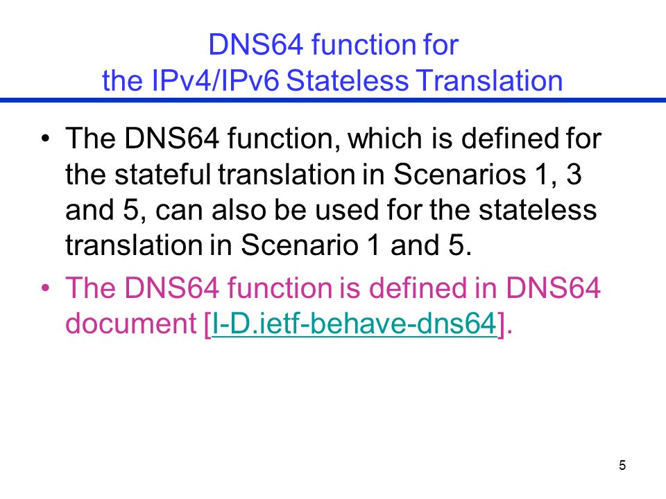 5 DNS64 function for the IPv4/IPv6 Stateless Translation The DNS64 function, which is defined for the stateful translation in Scenarios 1, 3 and 5, ca