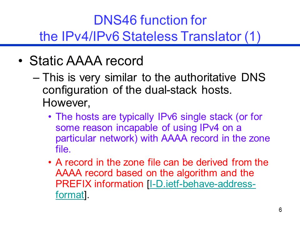 7 DNS46 function for the IPv4/IPv6 Stateless Translator (2) Varying AAAA record –If IPv6 host has a varying AAAA record (e.g.