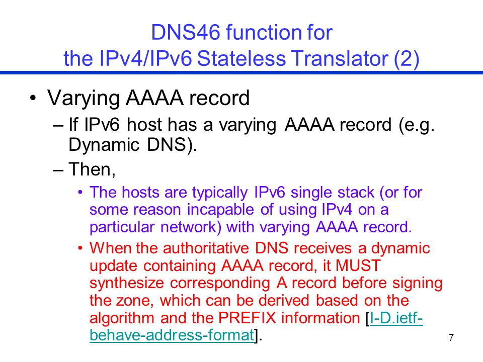 8 DNS46 function for the IPv4/IPv6 Stateless Translator (3) For Scenario 6 (an IPv4 network to IPv6 network), no matter it is static AAAA record or varying AAAA record.