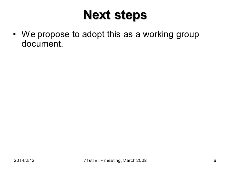 Next steps We propose to adopt this as a working group document.