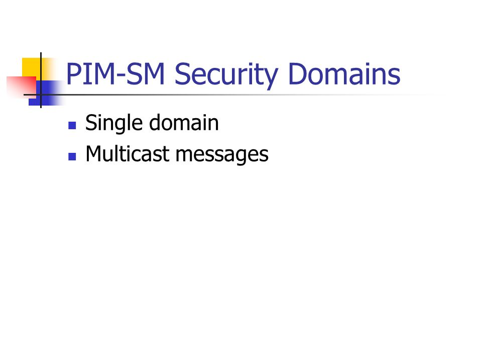 PIM-SM Security Domains Single domain Multicast messages
