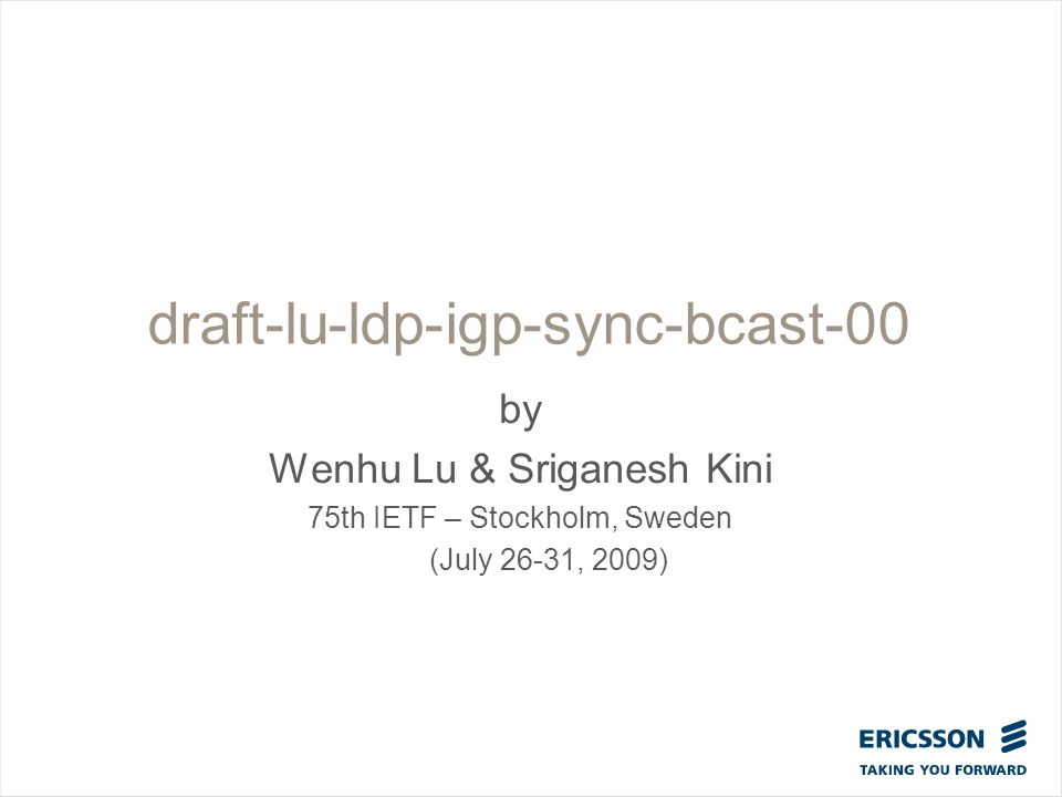 Slide title In CAPITALS 50 pt Slide subtitle 32 pt draft-lu-ldp-igp-sync-bcast-00 by Wenhu Lu & Sriganesh Kini 75th IETF – Stockholm, Sweden (July 26-31, 2009)