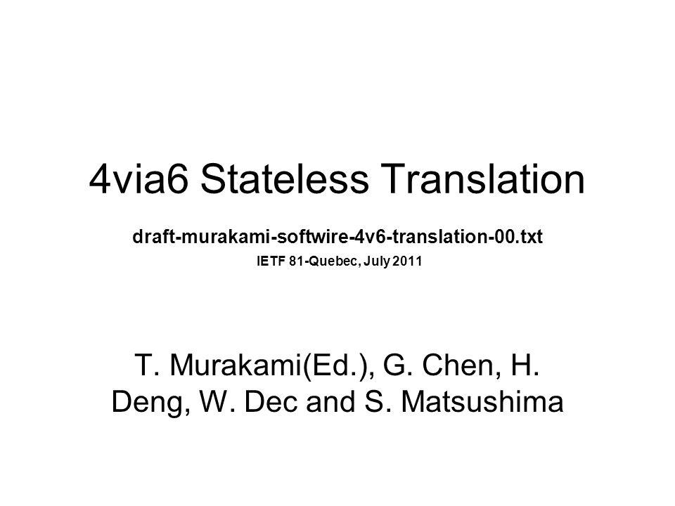 4via6 Stateless Translation draft-murakami-softwire-4v6-translation-00.txt IETF 81-Quebec, July 2011 T.