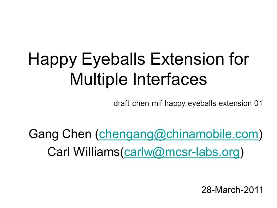 Happy Eyeballs Extension for Multiple Interfaces Gang Chen (chengang@chinamobile.com)chengang@chinamobile.com Carl Williams(carlw@mcsr-labs.org)carlw@