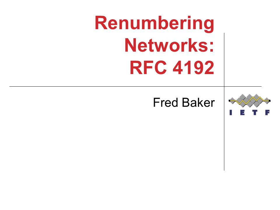 Renumbering Networks: RFC 4192 Fred Baker