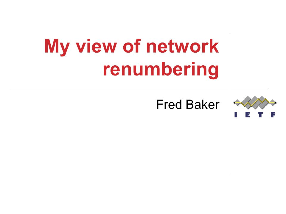 My view of network renumbering Fred Baker