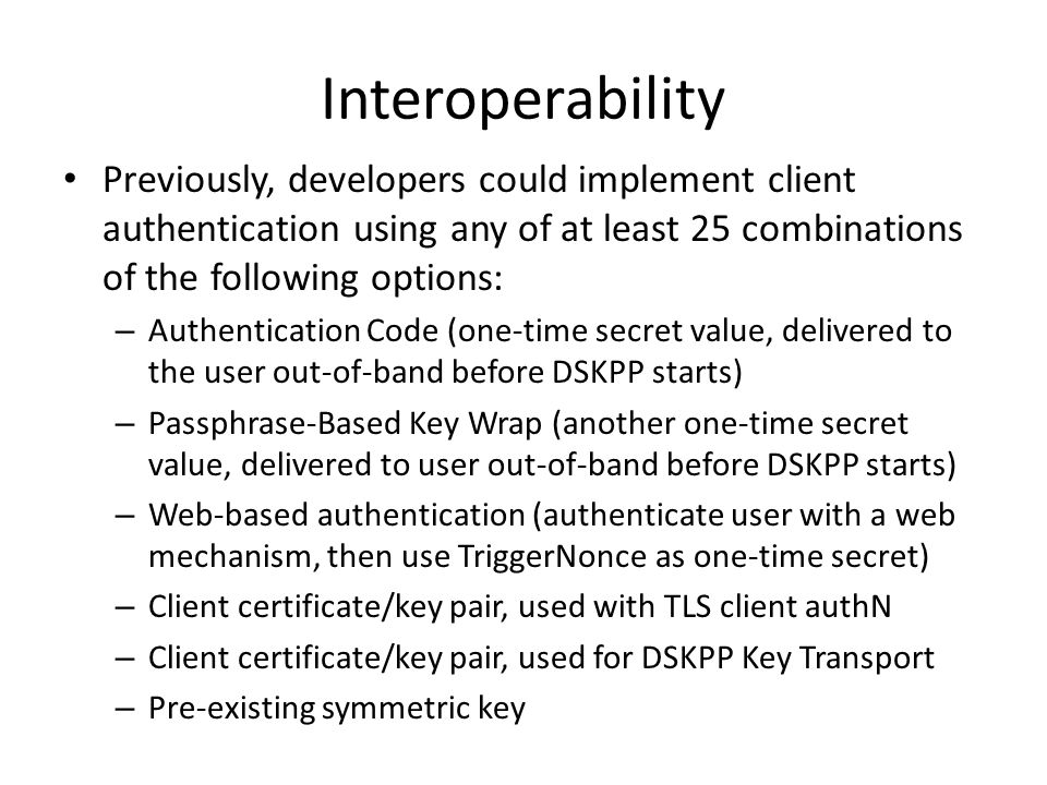 Interoperability Previously, developers could implement client authentication using any of at least 25 combinations of the following options: – Authen