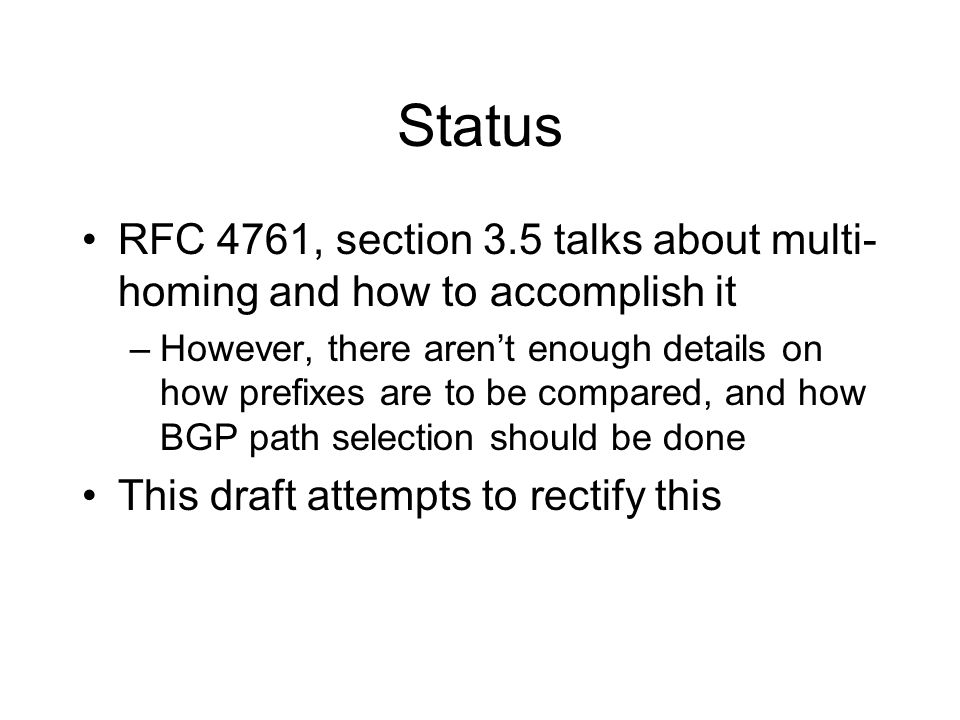 Status RFC 4761, section 3.5 talks about multi- homing and how to accomplish it –However, there arent enough details on how prefixes are to be compare
