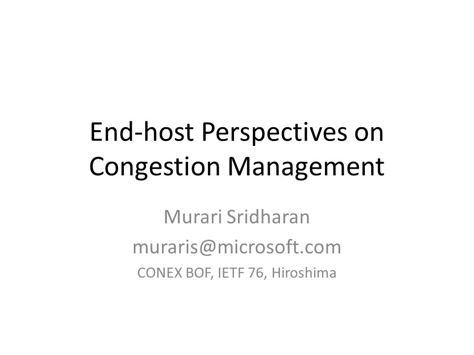 End-host Perspectives on Congestion Management Murari Sridharan CONEX BOF, IETF 76, Hiroshima