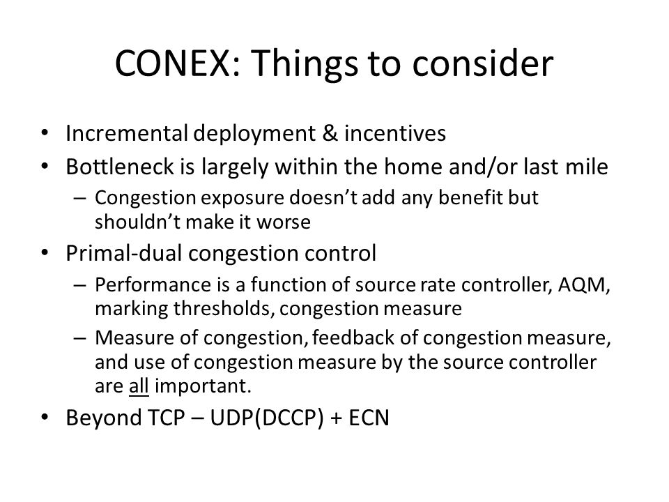 CONEX: Things to consider Incremental deployment & incentives Bottleneck is largely within the home and/or last mile – Congestion exposure doesnt add