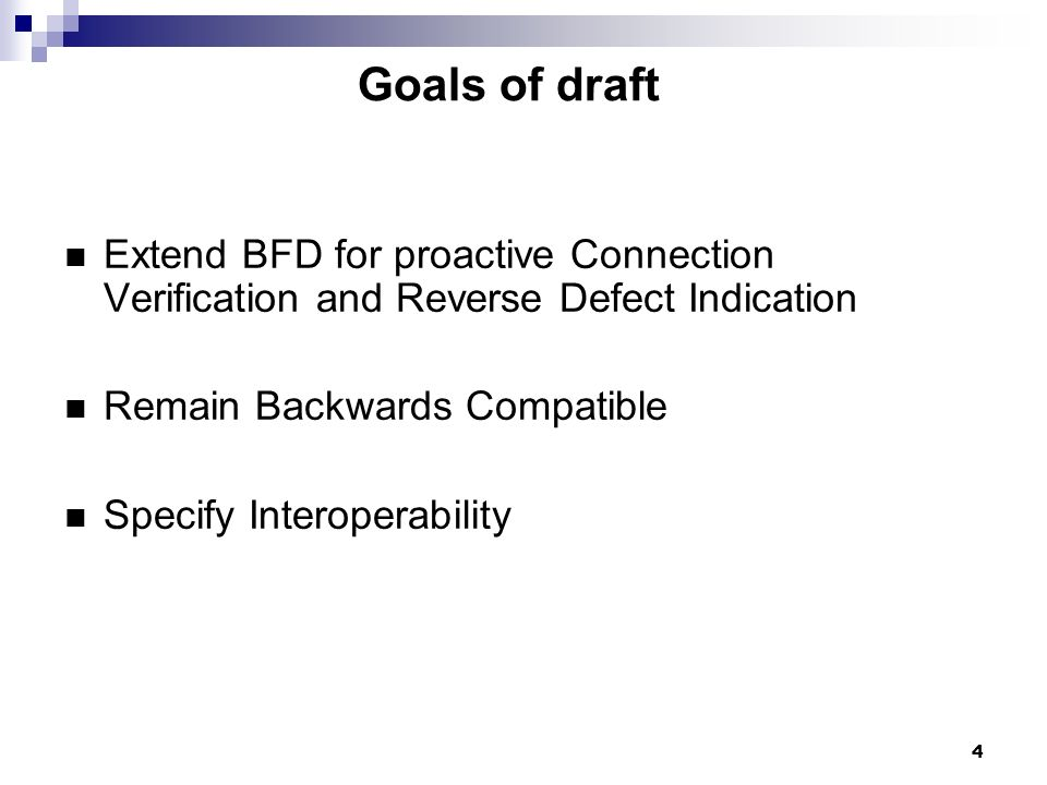 4 Goals of draft Extend BFD for proactive Connection Verification and Reverse Defect Indication Remain Backwards Compatible Specify Interoperability
